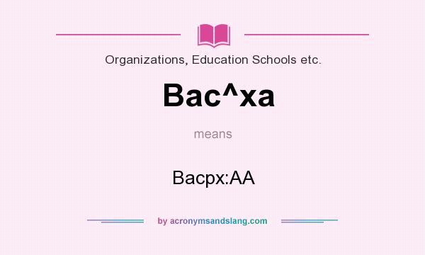 What does Bac^xa mean? It stands for Bacpx:AA