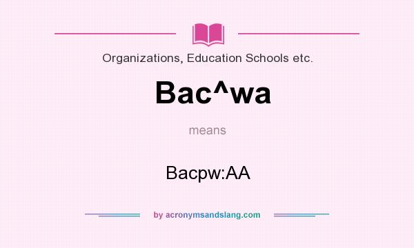 What does Bac^wa mean? It stands for Bacpw:AA
