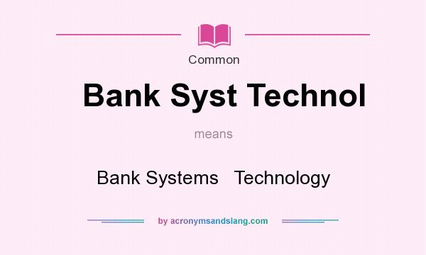 What does Bank Syst Technol mean? It stands for Bank Systems   Technology