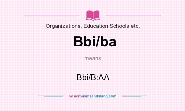 What does Bbi/ba mean? It stands for Bbi/B:AA