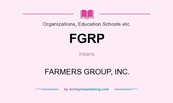 What does FGRP mean? It stands for FARMERS GROUP, INC.