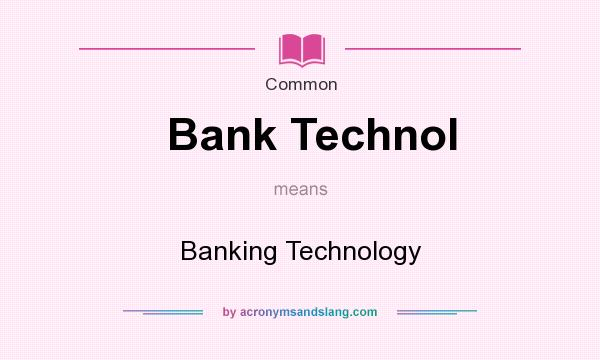 What does Bank Technol mean? It stands for Banking Technology