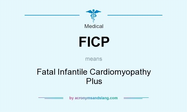 What does FICP mean? It stands for Fatal Infantile Cardiomyopathy Plus