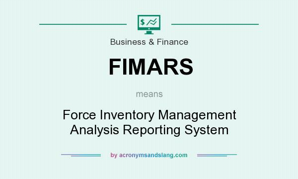 What does FIMARS mean? It stands for Force Inventory Management Analysis Reporting System
