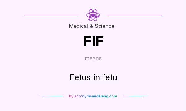 What does FIF mean? It stands for Fetus-in-fetu