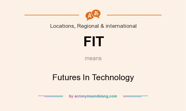 What does FIT mean? It stands for Futures In Technology
