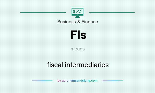 What does FIs mean? It stands for fiscal intermediaries