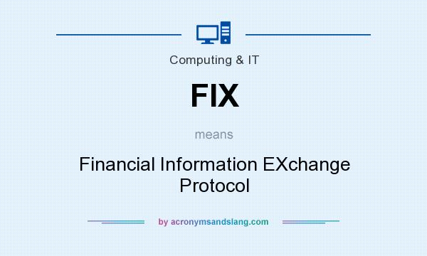 What does FIX mean? It stands for Financial Information EXchange Protocol