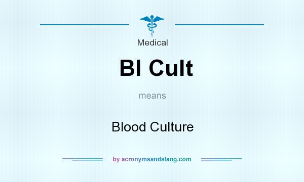 What does Bl Cult mean? It stands for Blood Culture
