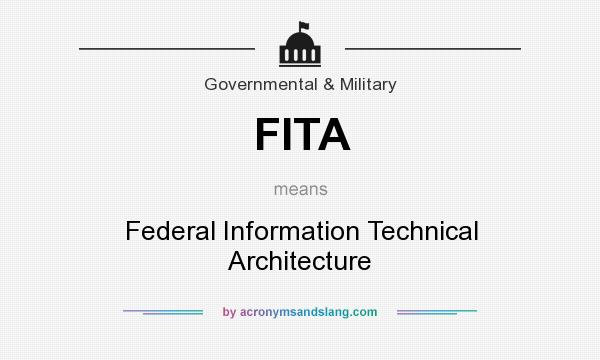 What does FITA mean? It stands for Federal Information Technical Architecture