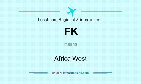 What does FK mean? It stands for Africa West