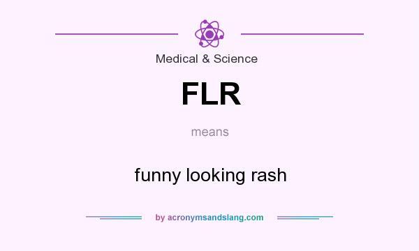 FLR - funny looking rash in Medical & Science by AcronymsAndSlang com