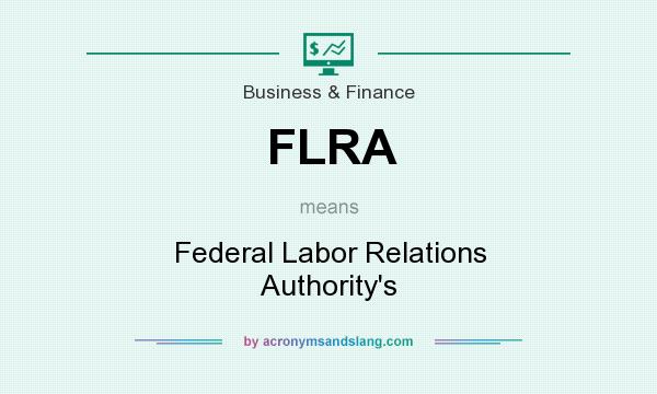 What does FLRA mean? It stands for Federal Labor Relations Authority`s