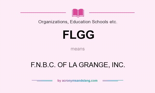 What does FLGG mean? It stands for F.N.B.C. OF LA GRANGE, INC.