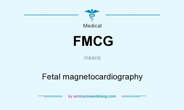 What does FMCG mean? It stands for Fetal magnetocardiography