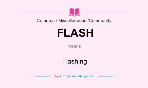 What does FLASH mean? It stands for Flashing
