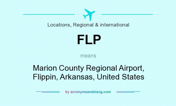 What does FLP mean? It stands for Marion County Regional Airport, Flippin, Arkansas, United States