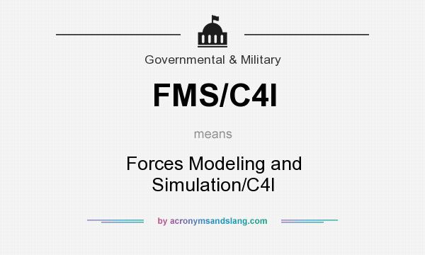 What does FMS/C4I mean? It stands for Forces Modeling and Simulation/C4I