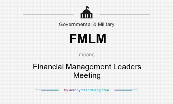 What does FMLM mean? It stands for Financial Management Leaders Meeting