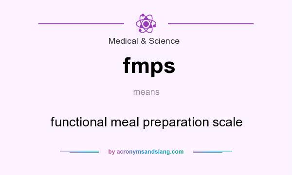 What does fmps mean? It stands for functional meal preparation scale