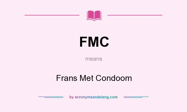 What does FMC mean? It stands for Frans Met Condoom