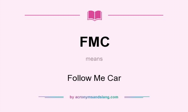 What does FMC mean? It stands for Follow Me Car