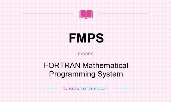 What does FMPS mean? It stands for FORTRAN Mathematical Programming System