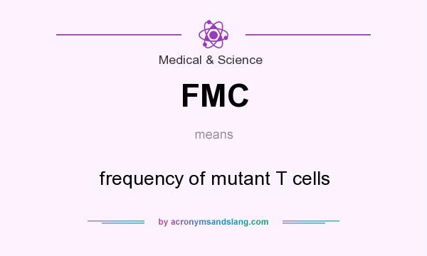 What does FMC mean? It stands for frequency of mutant T cells