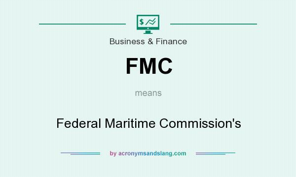 What does FMC mean? It stands for Federal Maritime Commission`s