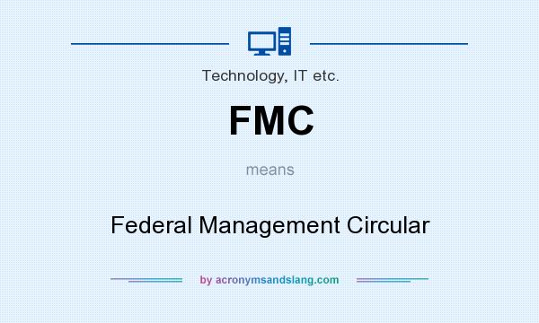What does FMC mean? It stands for Federal Management Circular