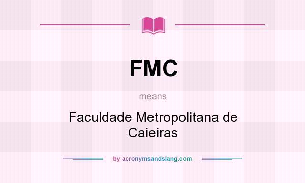 What does FMC mean? It stands for Faculdade Metropolitana de Caieiras