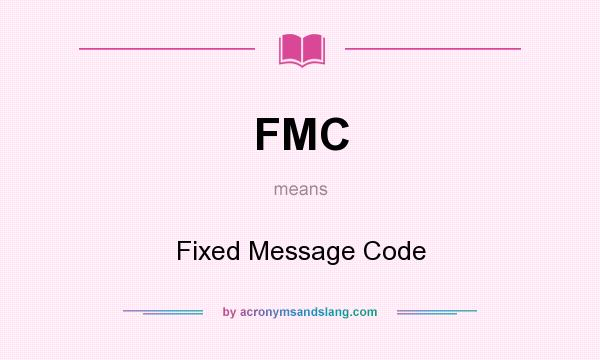 What does FMC mean? It stands for Fixed Message Code