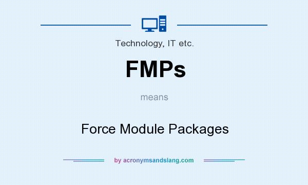 What does FMPs mean? It stands for Force Module Packages
