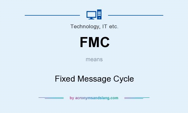 What does FMC mean? It stands for Fixed Message Cycle