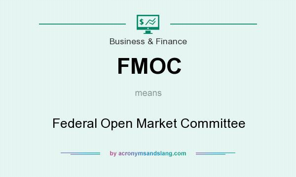What does FMOC mean? It stands for Federal Open Market Committee