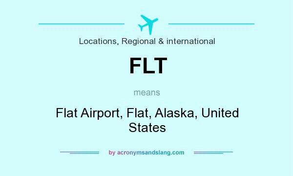 What does FLT mean? It stands for Flat Airport, Flat, Alaska, United States