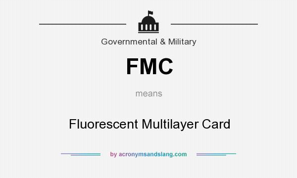 What does FMC mean? It stands for Fluorescent Multilayer Card