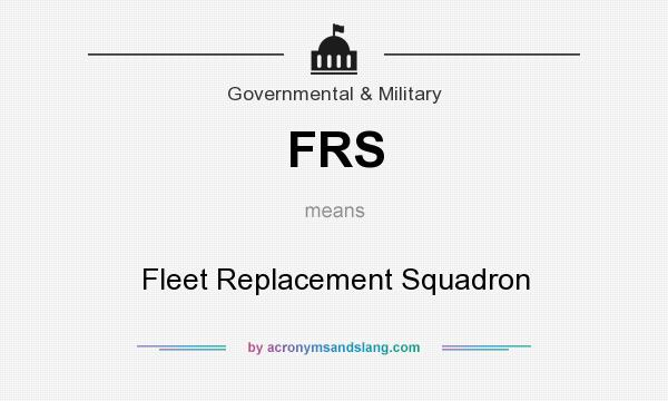What does FRS mean? It stands for Fleet Replacement Squadron