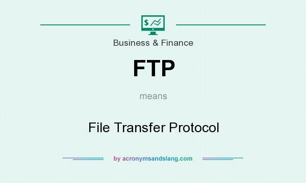 What does FTP mean? It stands for File Transfer Protocol