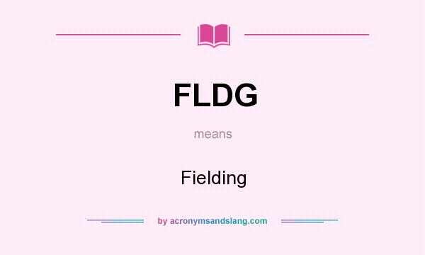 What does FLDG mean? It stands for Fielding
