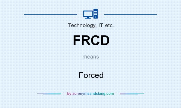What does FRCD mean? It stands for Forced