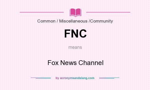 What does FNC mean? It stands for Fox News Channel