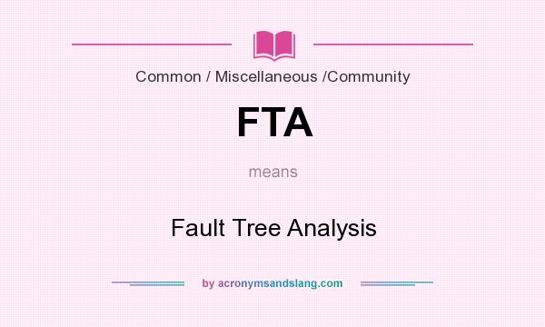 What does FTA mean? It stands for Fault Tree Analysis