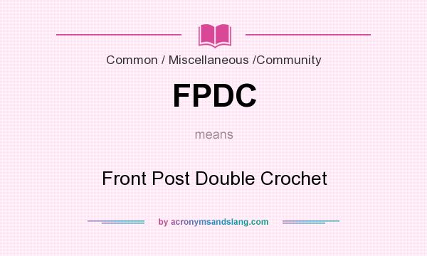 What does FPDC mean? It stands for Front Post Double Crochet