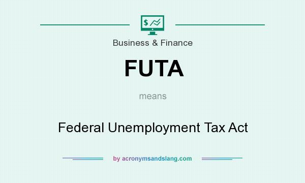 What does FUTA mean? It stands for Federal Unemployment Tax Act