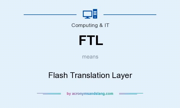 What does FTL mean? It stands for Flash Translation Layer