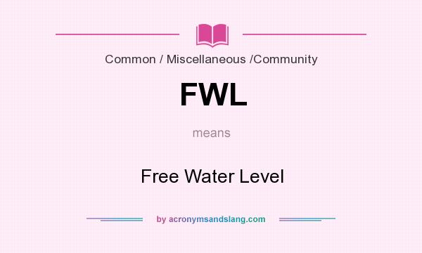 What does FWL mean? It stands for Free Water Level