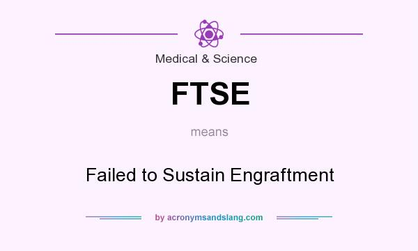 What does FTSE mean? It stands for Failed to Sustain Engraftment