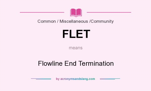 What does FLET mean? It stands for Flowline End Termination