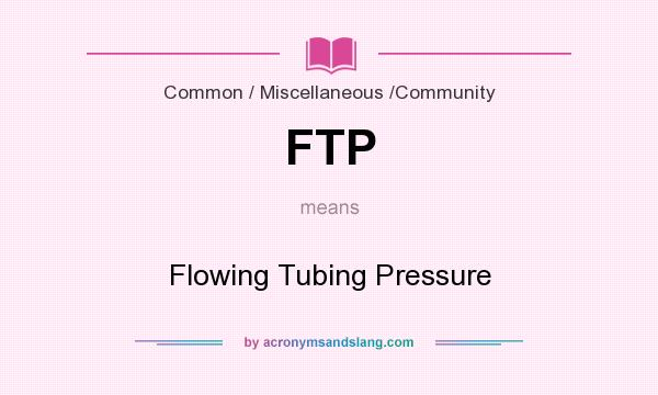 What does FTP mean? It stands for Flowing Tubing Pressure